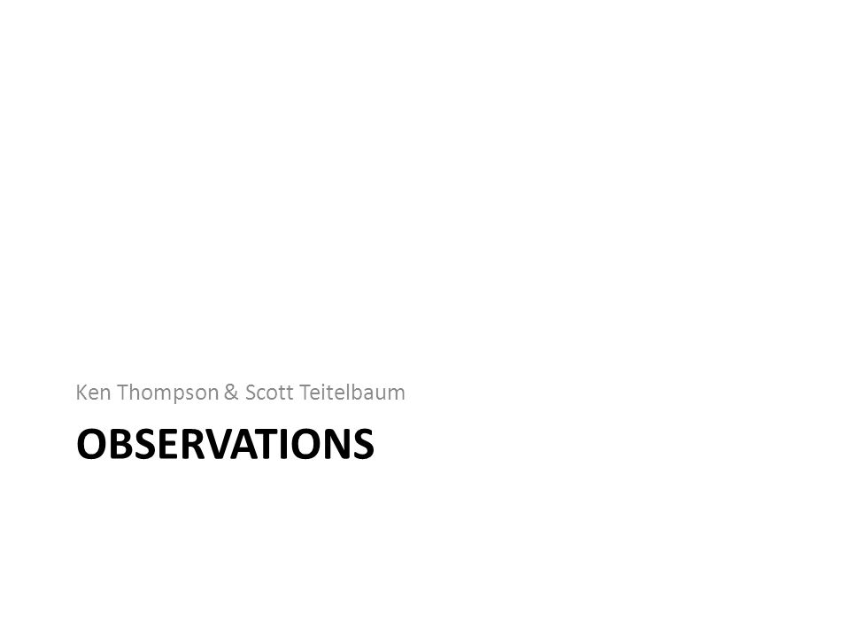 OBSERVATIONS Ken Thompson & Scott Teitelbaum
