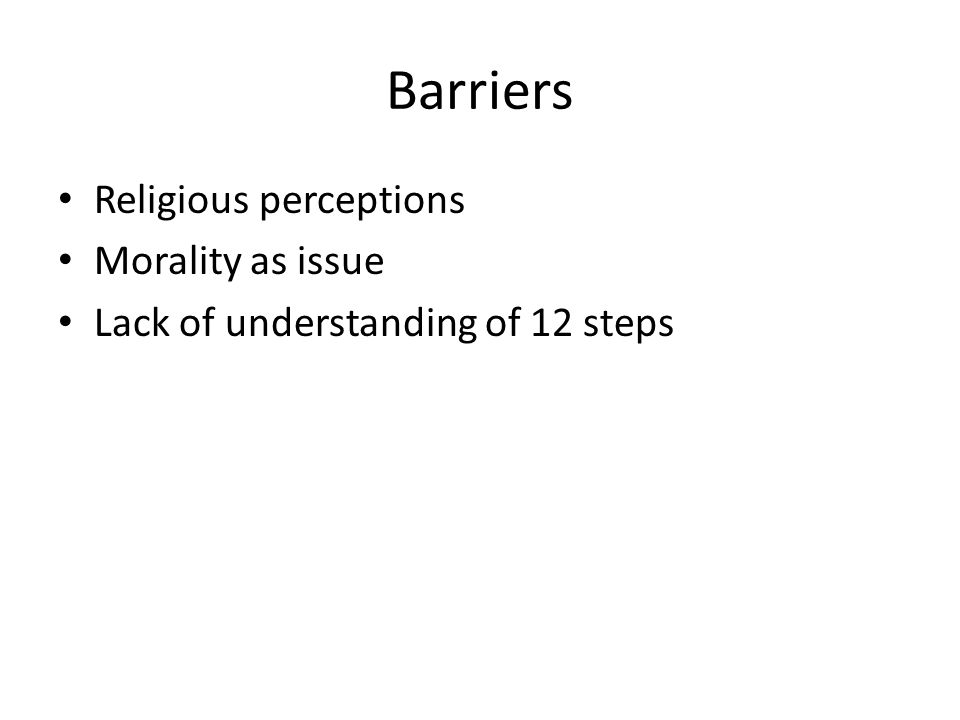 Barriers Religious perceptions Morality as issue Lack of understanding of 12 steps