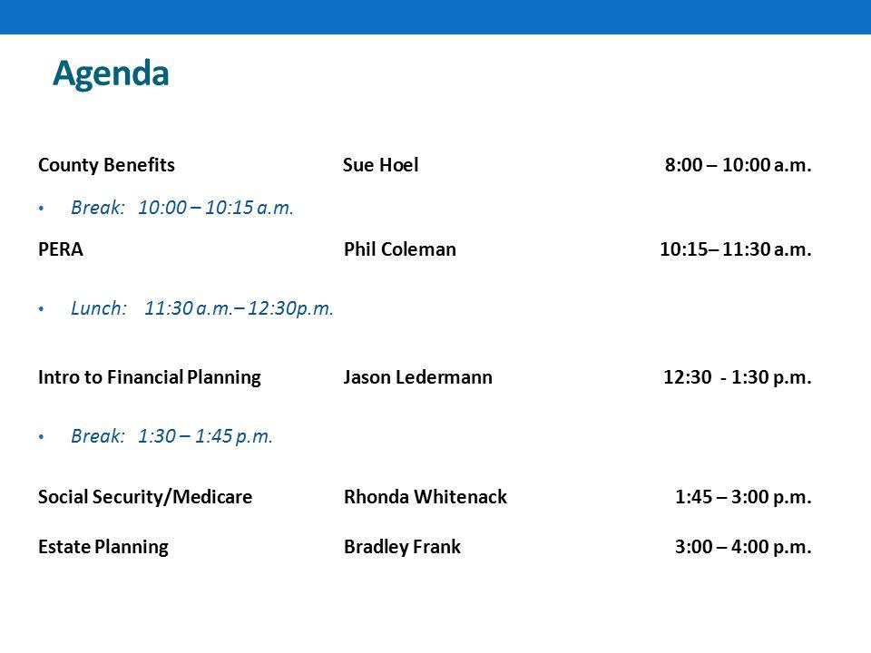 Agenda County BenefitsSue Hoel 8:00 – 10:00 a.m. Break: 10:00 – 10:15 a.m. PERA Phil Coleman 10:15– 11:30 a.m. Lunch: 11:30 a.m.– 12:30p.m. Intro to F