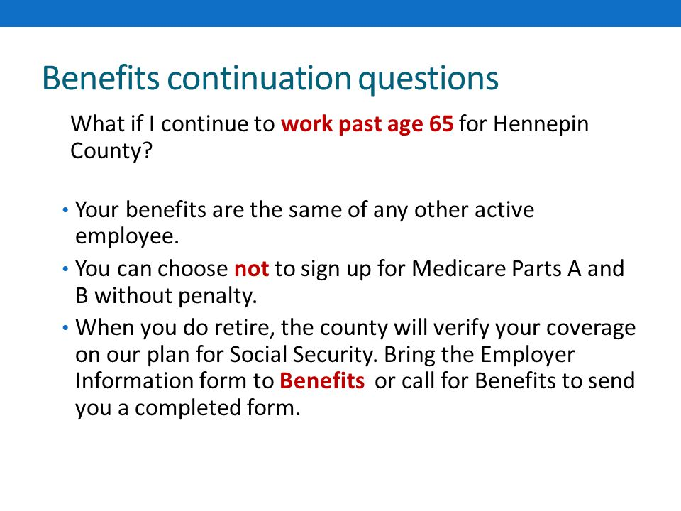 Benefits continuation questions What if I continue to work past age 65 for Hennepin County.