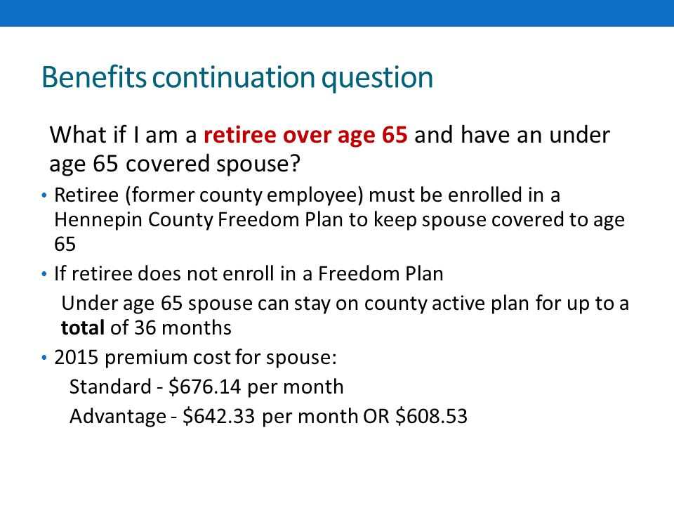 Benefits continuation question What if I am a retiree over age 65 and have an under age 65 covered spouse.