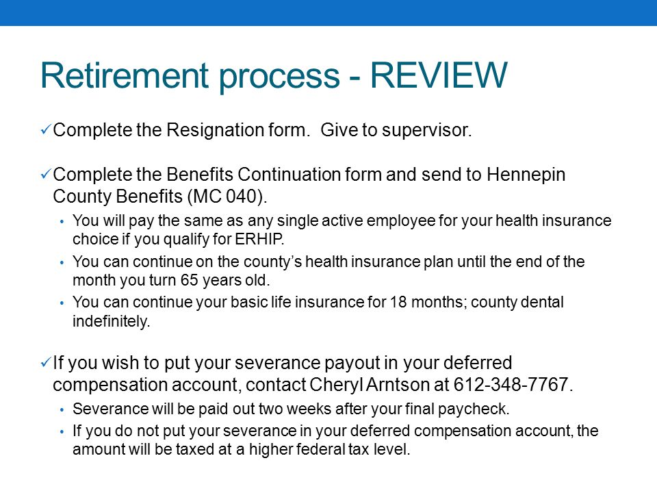 Retirement process - REVIEW Complete the Resignation form.