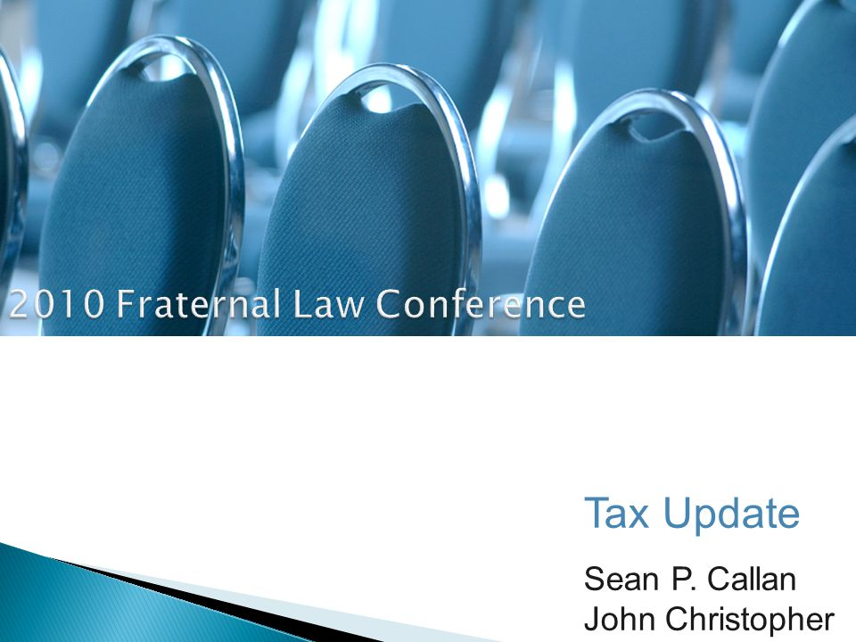 Tax Update Sean P. Callan John Christopher