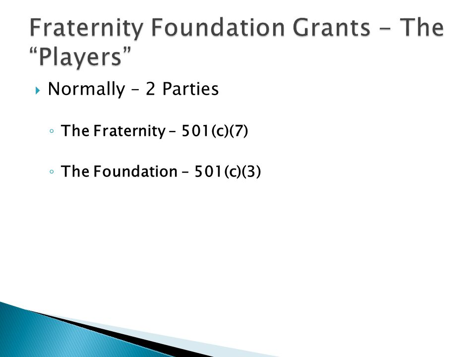  Normally – 2 Parties ◦ The Fraternity – 501(c)(7) ◦ The Foundation – 501(c)(3)