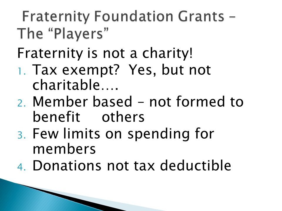 Fraternity is not a charity. 1. Tax exempt. Yes, but not charitable….