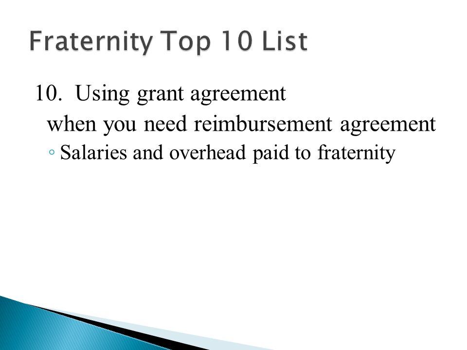 10.Using grant agreement when you need reimbursement agreement ◦ Salaries and overhead paid to fraternity