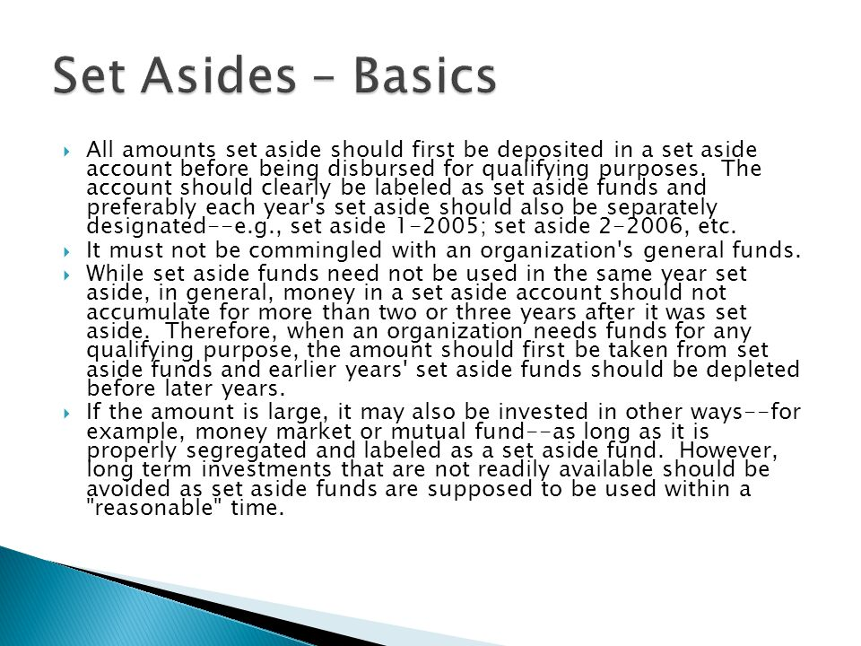  All amounts set aside should first be deposited in a set aside account before being disbursed for qualifying purposes.