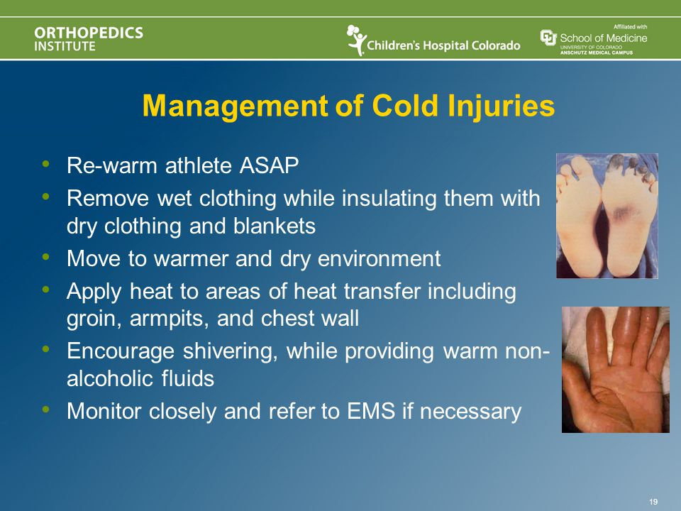 Management of Cold Injuries Re-warm athlete ASAP Remove wet clothing while insulating them with dry clothing and blankets Move to warmer and dry environment Apply heat to areas of heat transfer including groin, armpits, and chest wall Encourage shivering, while providing warm non- alcoholic fluids Monitor closely and refer to EMS if necessary 19