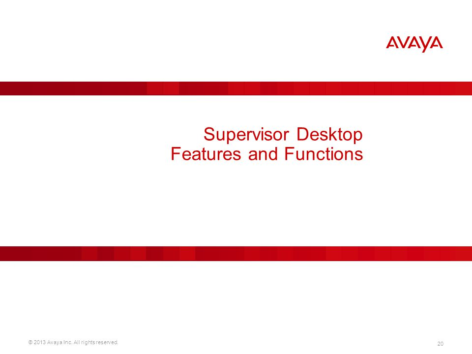 © 2013 Avaya Inc. All rights reserved. 20 Supervisor Desktop Features and Functions