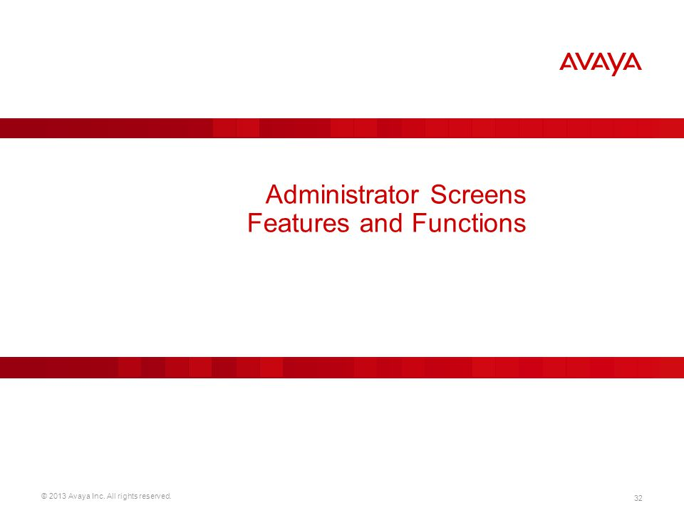 © 2013 Avaya Inc. All rights reserved. 32 Administrator Screens Features and Functions
