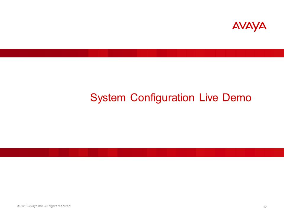 © 2013 Avaya Inc. All rights reserved. 42 System Configuration Live Demo