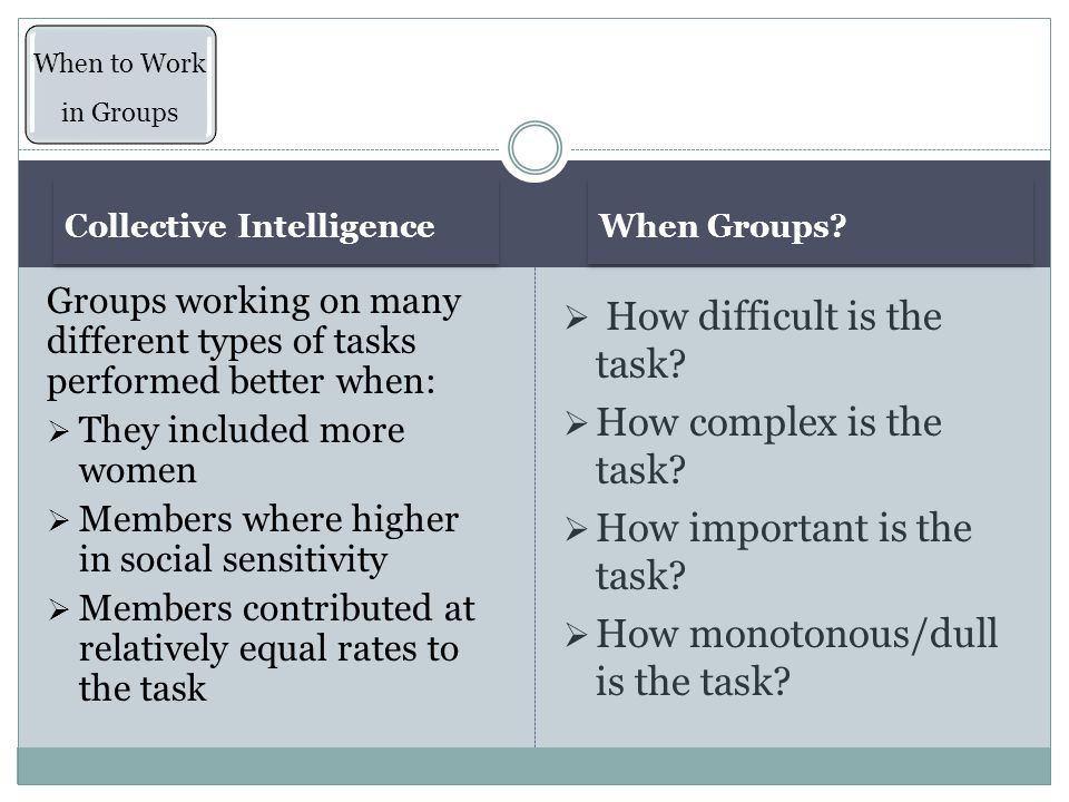 When Groups. Collective Intelligence  How difficult is the task.