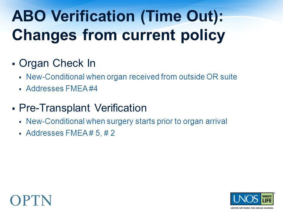  Organ Check In  New-Conditional when organ received from outside OR suite  Addresses FMEA #4  Pre-Transplant Verification  New-Conditional when