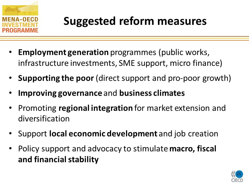 Suggested reform measures 25 Employment generation programmes (public works, infrastructure investments, SME support, micro finance) Supporting the poor (direct support and pro-poor growth) Improving governance and business climates Promoting regional integration for market extension and diversification Support local economic development and job creation Policy support and advocacy to stimulate macro, fiscal and financial stability
