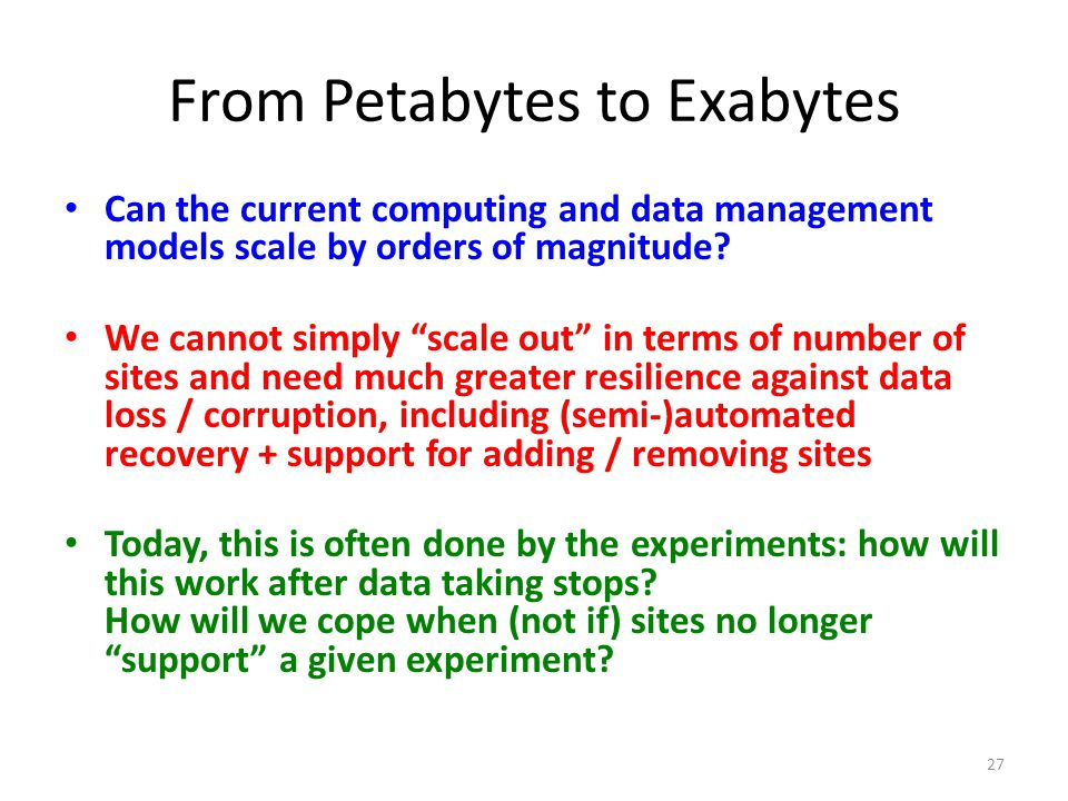 From Petabytes to Exabytes Can the current computing and data management models scale by orders of magnitude.