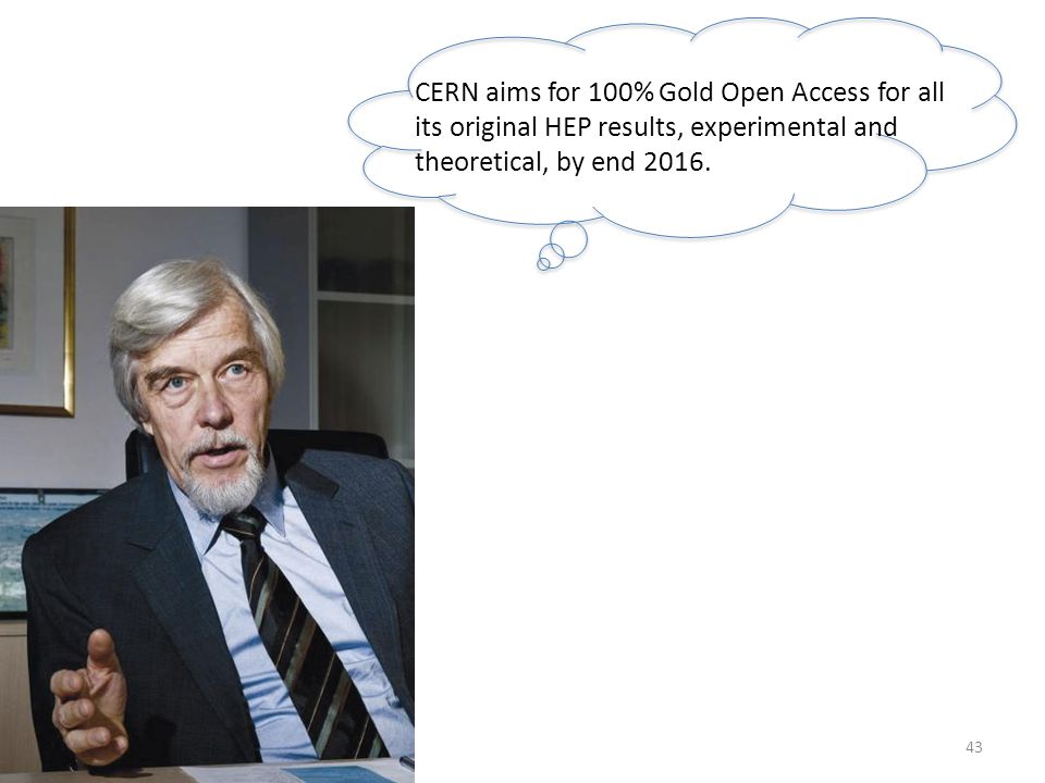 43 CERN aims for 100% Gold Open Access for all its original HEP results, experimental and theoretical, by end 2016.