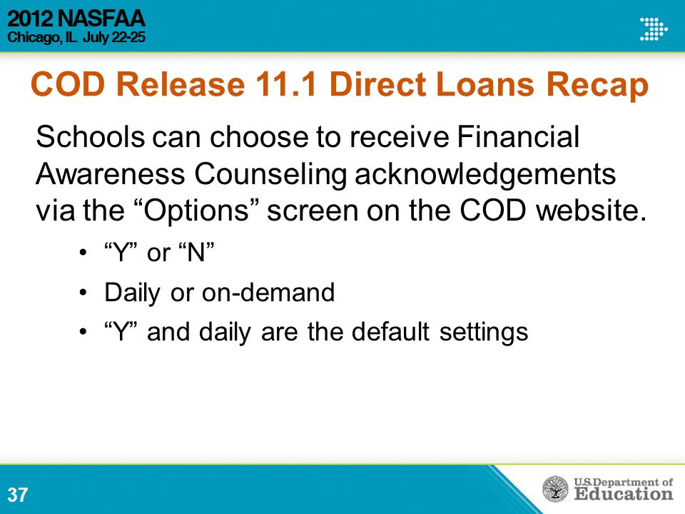 37 Schools can choose to receive Financial Awareness Counseling acknowledgements via the Options screen on the COD website.