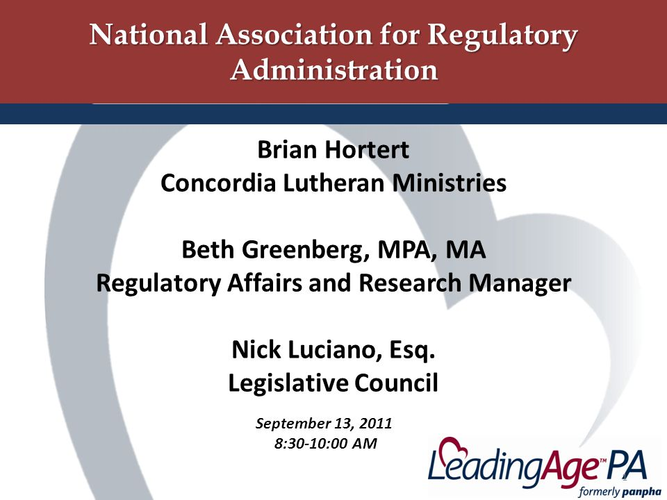 National Association for Regulatory Administration 1 Brian Hortert Concordia Lutheran Ministries Beth Greenberg, MPA, MA Regulatory Affairs and Research Manager Nick Luciano, Esq.