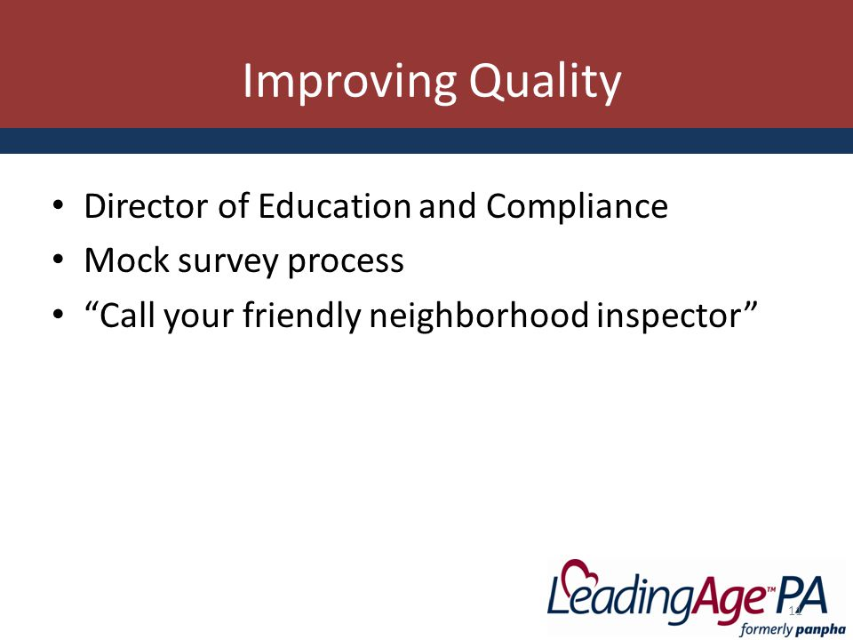 Improving Quality Director of Education and Compliance Mock survey process Call your friendly neighborhood inspector 11