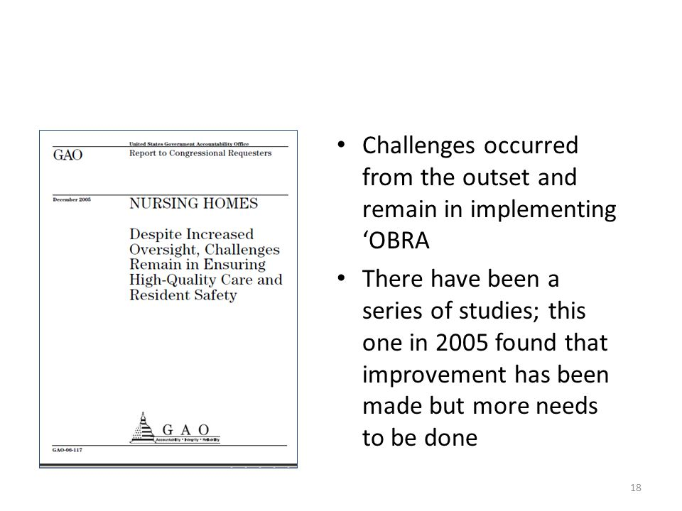 Difficult, But Worthwhile Challenges occurred from the outset and remain in implementing 'OBRA There have been a series of studies; this one in 2005 found that improvement has been made but more needs to be done 18