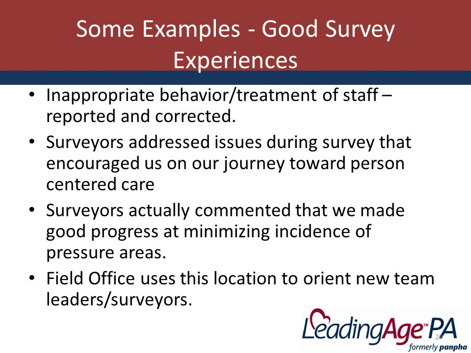 Some Examples - Good Survey Experiences Inappropriate behavior/treatment of staff – reported and corrected.