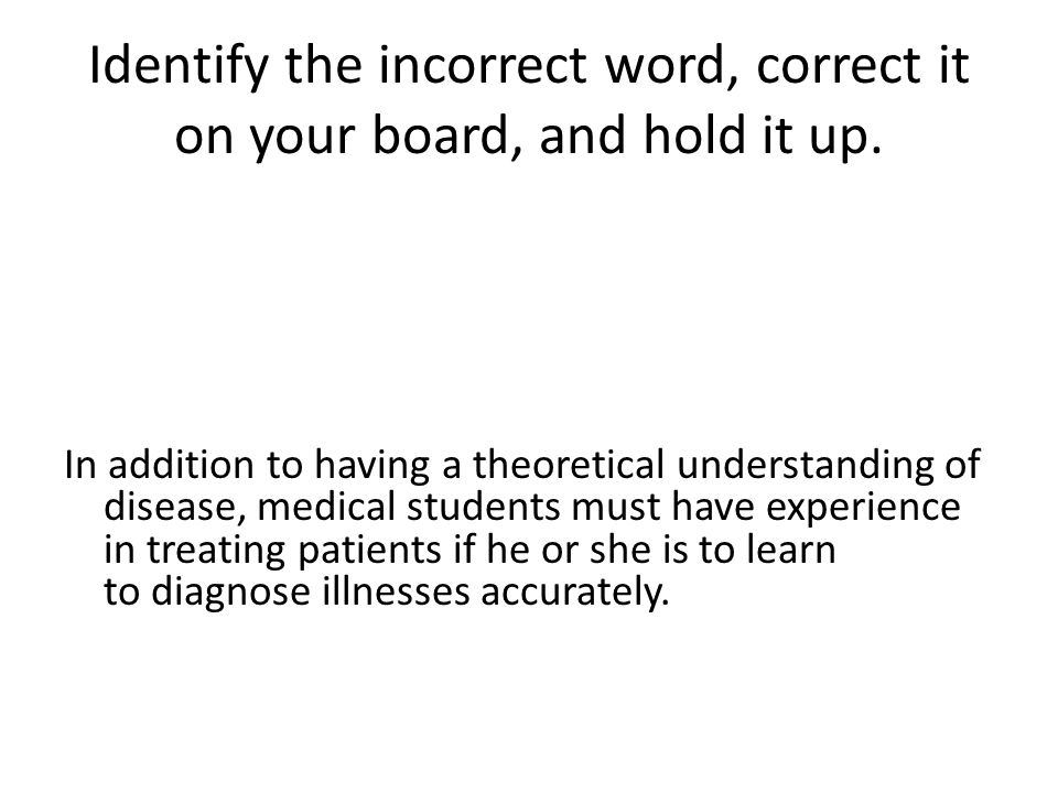 Identify the incorrect word, correct it on your board, and hold it up.