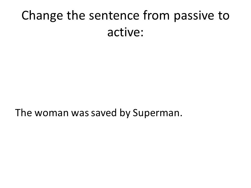 Change the sentence from passive to active: The woman was saved by Superman.