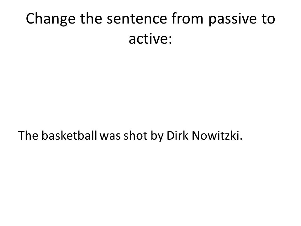 Change the sentence from passive to active: The basketball was shot by Dirk Nowitzki.