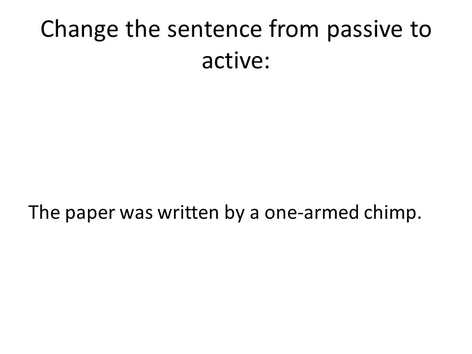 Change the sentence from passive to active: The paper was written by a one-armed chimp.