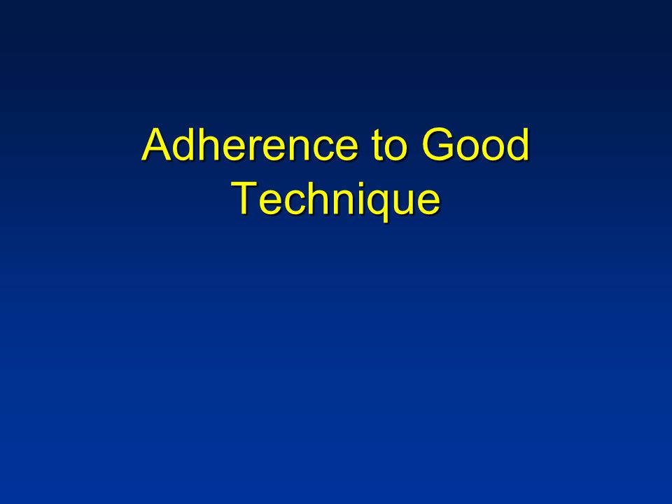 Adherence to Good Technique