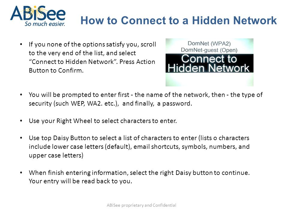 ABiSee proprietary and Confidential If you none of the options satisfy you, scroll to the very end of the list, and select Connect to Hidden Network .