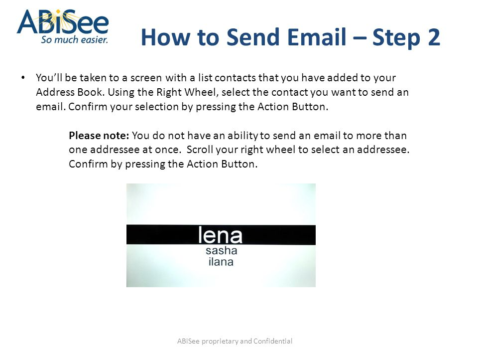 ABiSee proprietary and Confidential How to Send Email – Step 2 You'll be taken to a screen with a list contacts that you have added to your Address Book.