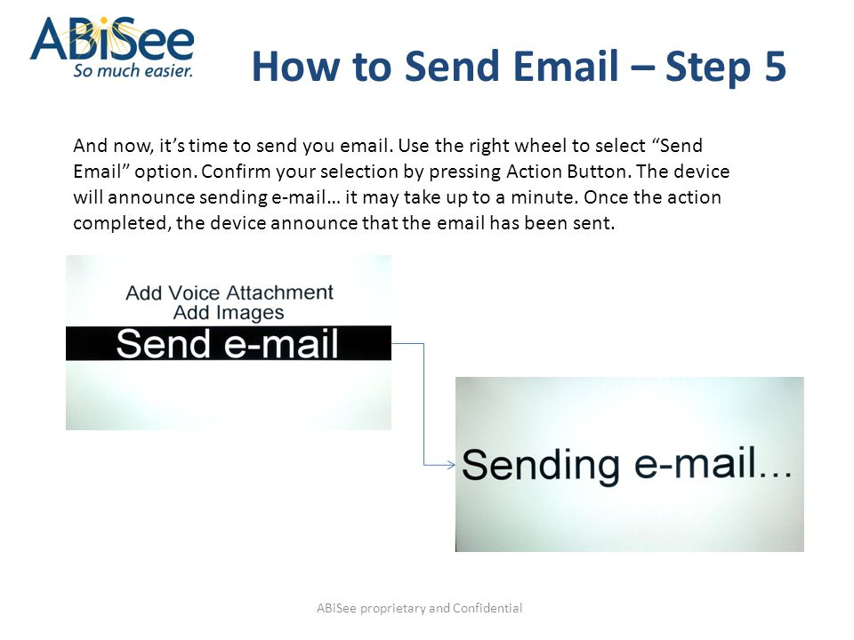 ABiSee proprietary and Confidential How to Send Email – Step 5 And now, it's time to send you email.
