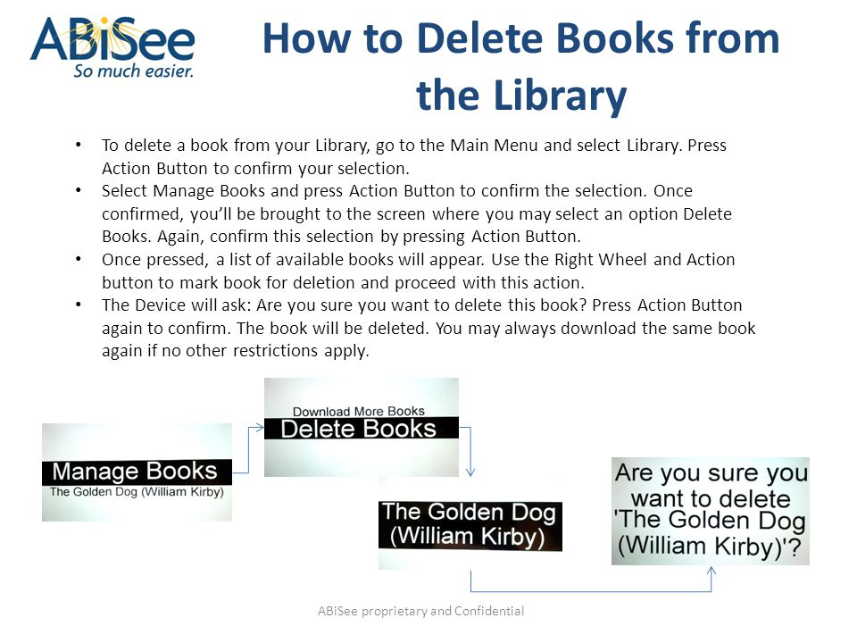 ABiSee proprietary and Confidential How to Delete Books from the Library To delete a book from your Library, go to the Main Menu and select Library.