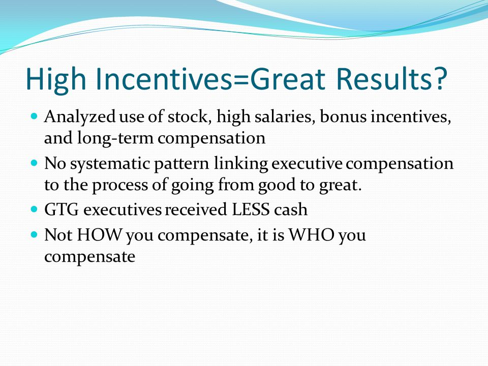 High Incentives=Great Results? Analyzed use of stock, high salaries, bonus incentives, and long-term compensation No systematic pattern linking execut