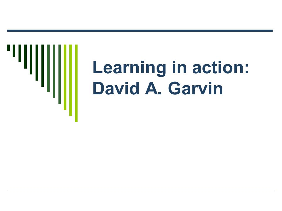 Learning in action: David A. Garvin