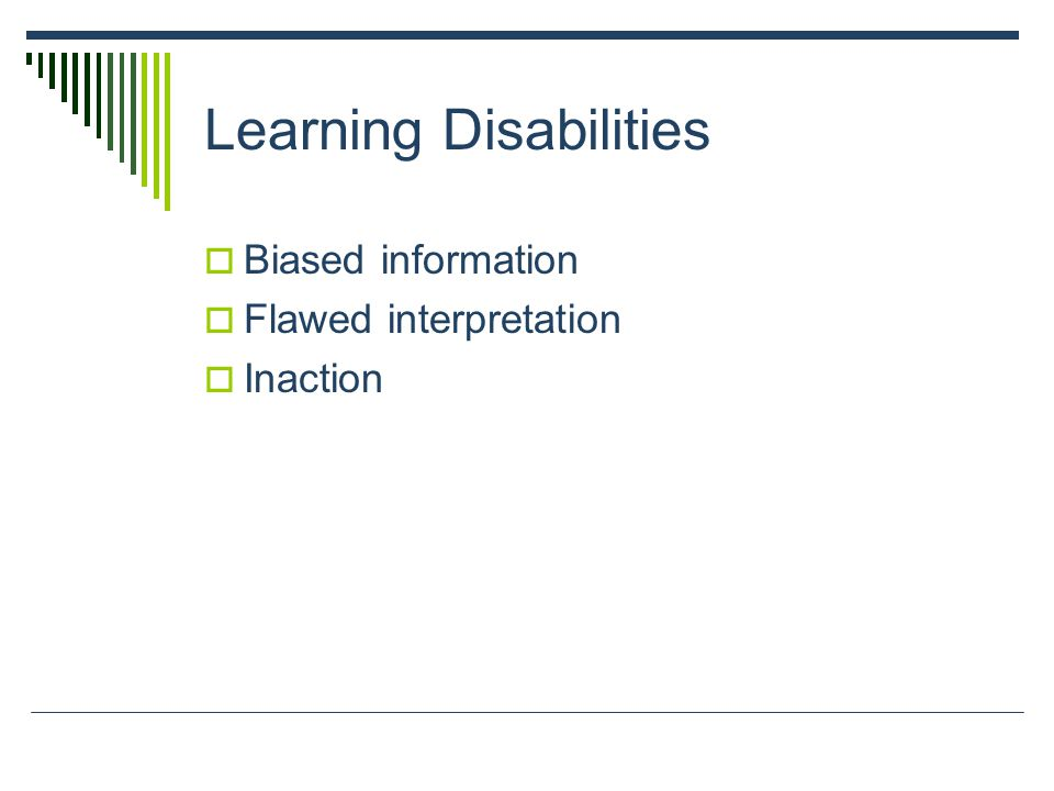 Learning Disabilities  Biased information  Flawed interpretation  Inaction