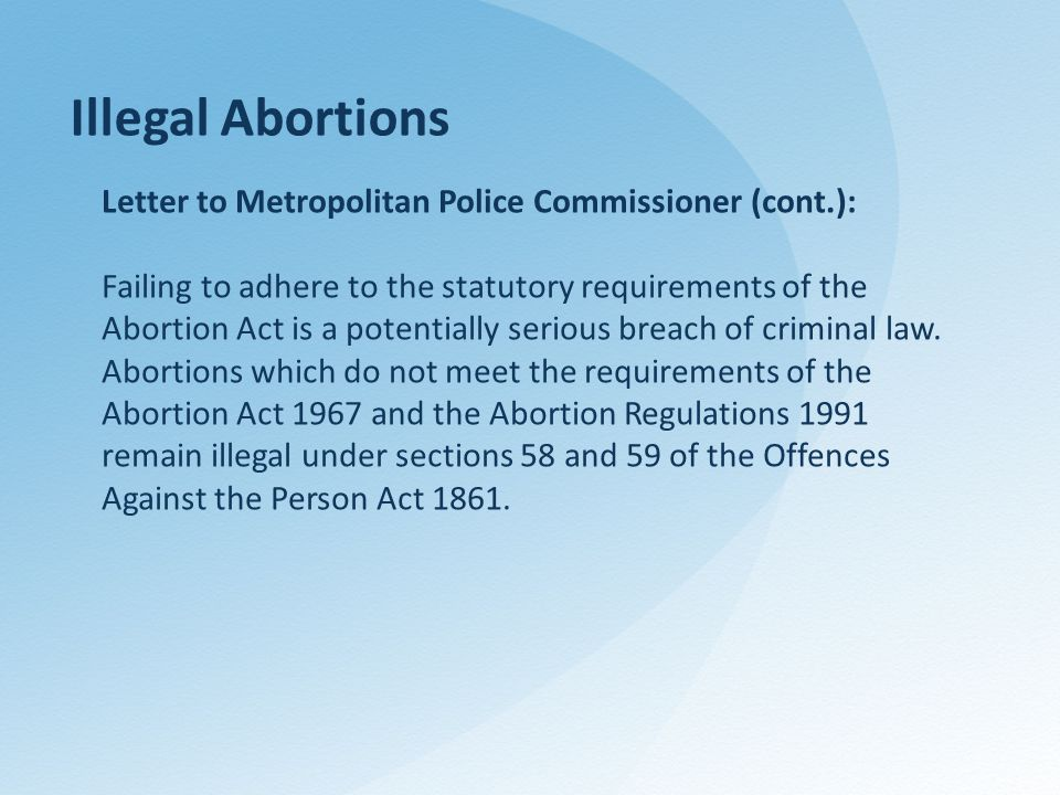 Illegal Abortions Letter to Metropolitan Police Commissioner (cont.): Failing to adhere to the statutory requirements of the Abortion Act is a potentially serious breach of criminal law.