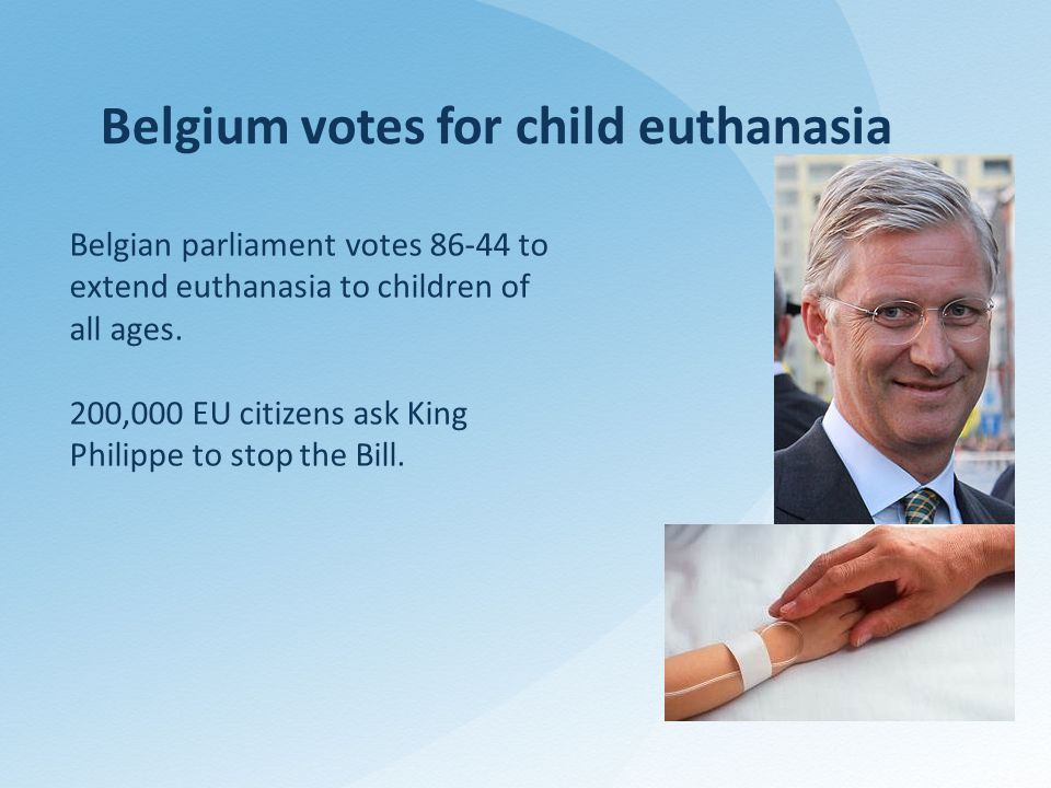 Belgium votes for child euthanasia Belgian parliament votes 86-44 to extend euthanasia to children of all ages.