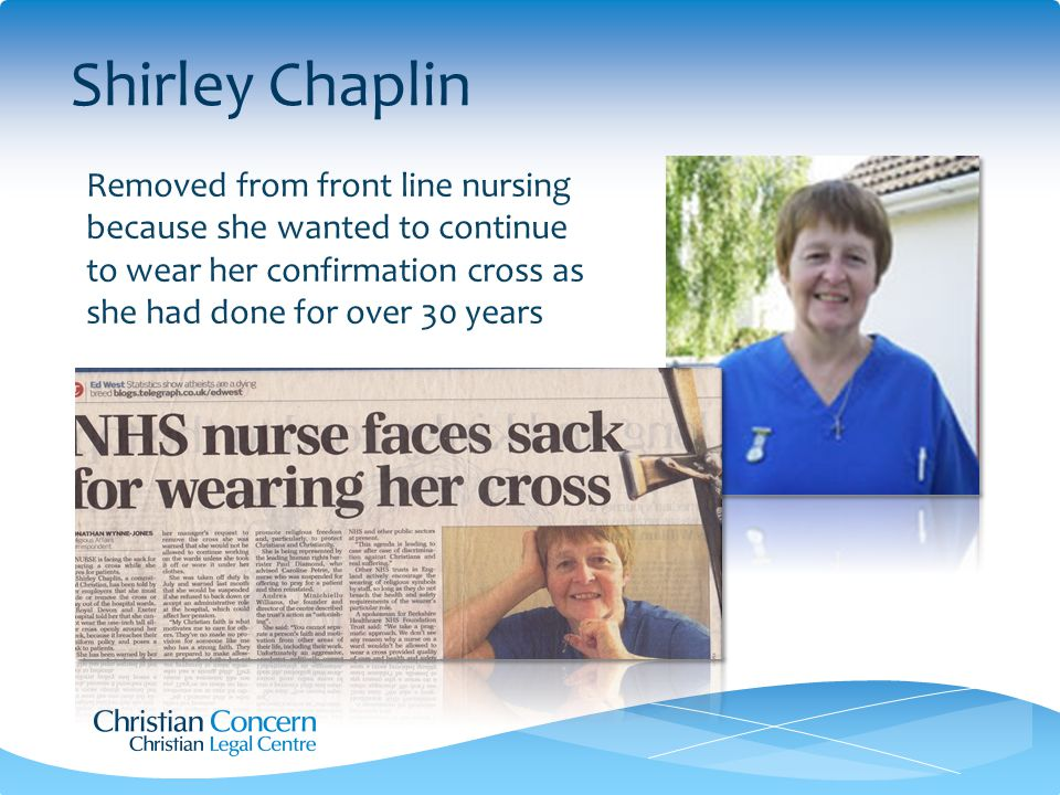 Shirley Chaplin Removed from front line nursing because she wanted to continue to wear her confirmation cross as she had done for over 30 years