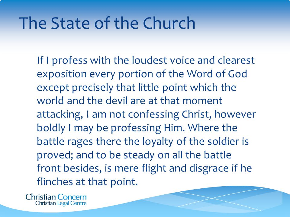 The State of the Church If I profess with the loudest voice and clearest exposition every portion of the Word of God except precisely that little point which the world and the devil are at that moment attacking, I am not confessing Christ, however boldly I may be professing Him.