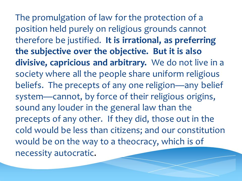 The promulgation of law for the protection of a position held purely on religious grounds cannot therefore be justified.