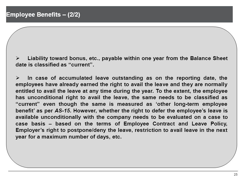 Employee Benefits – (2/2) 25  Liability toward bonus, etc., payable within one year from the Balance Sheet date is classified as current .