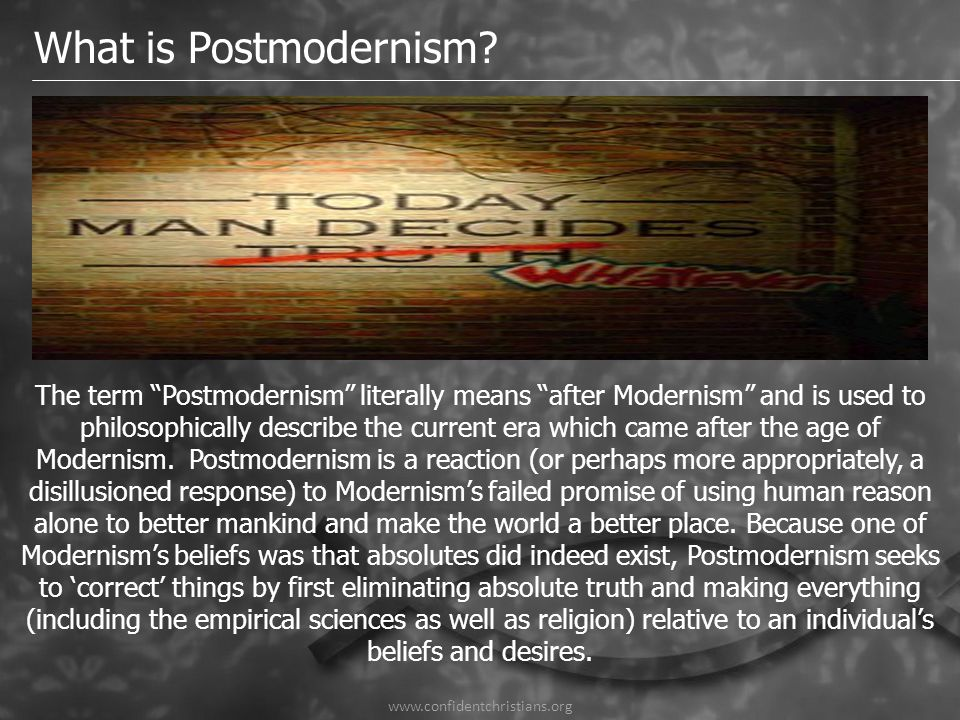 "What is Postmodernism? The term ""Postmodernism"" literally means ""after Modernism"" and is used to philosophically describe the current era which came a"