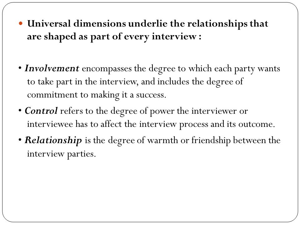 Universal dimensions underlie the relationships that are shaped as part of every interview : Involvement encompasses the degree to which each party wa