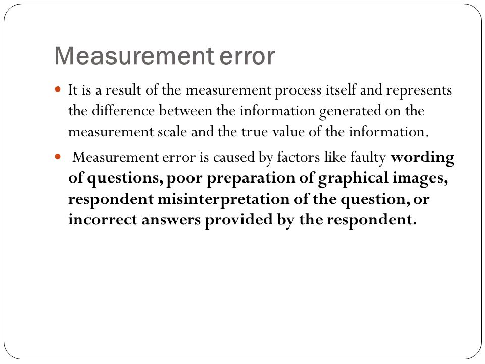 Measurement error It is a result of the measurement process itself and represents the difference between the information generated on the measurement