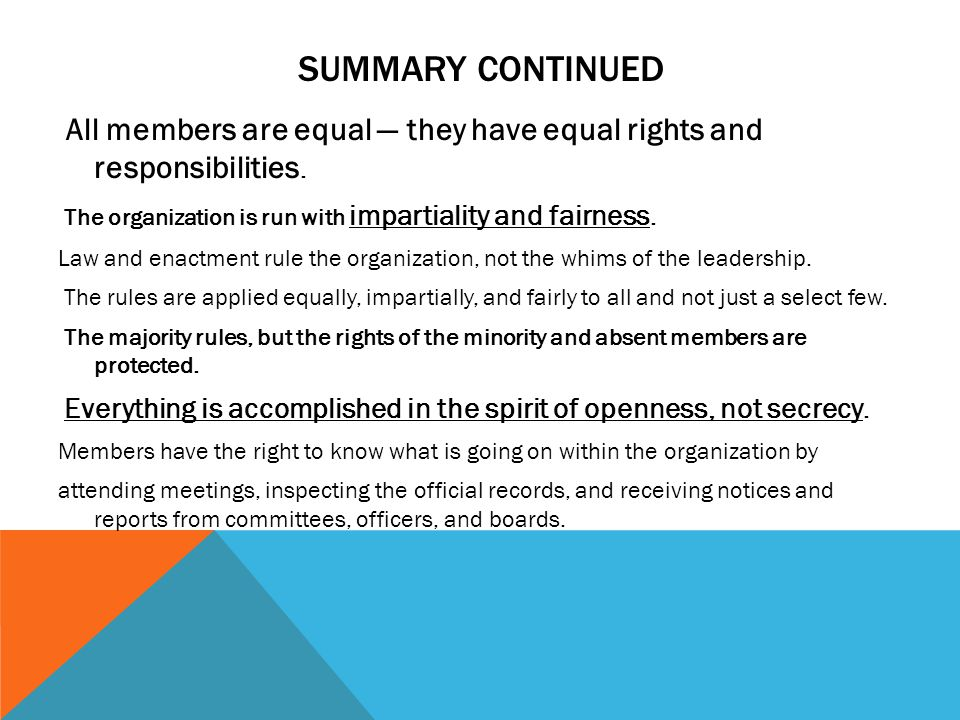 SUMMARY CONTINUED All members are equal — they have equal rights and responsibilities. The organization is run with impartiality and fairness. Law and