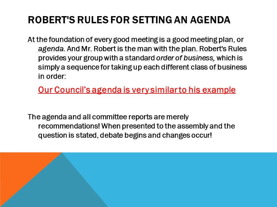 ROBERT'S RULES FOR SETTING AN AGENDA At the foundation of every good meeting is a good meeting plan, or agenda. And Mr. Robert is the man with the pla