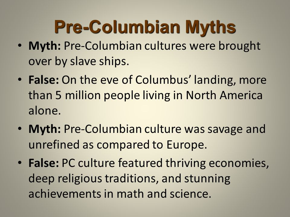 Pre-Columbian Myths Myth: Pre-Columbian cultures were brought over by slave ships.