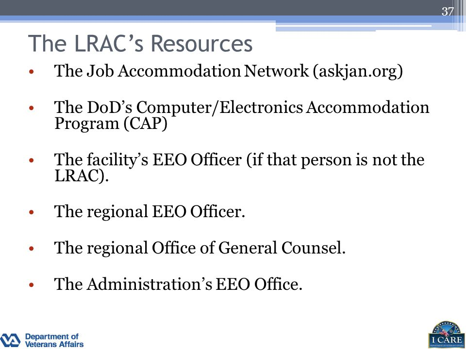 The LRAC's Resources The Job Accommodation Network (askjan.org) The DoD's Computer/Electronics Accommodation Program (CAP) The facility's EEO Officer